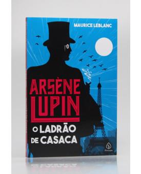 Arsène Lupin | O Ladrão de Casaca | Maurice Leblanc