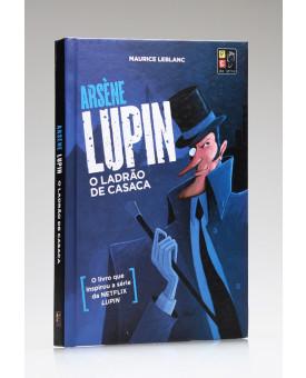 Arsène Lupin | O Ladrão de Casaca | Capa Dura | Pé da Letra