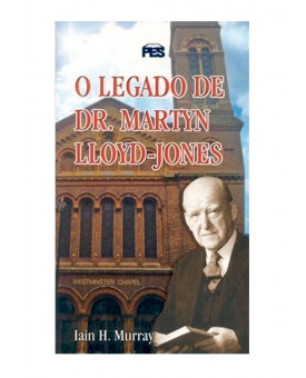 O Legado de Dr. Martyn Lloyd-Jones | Iain H. Murray