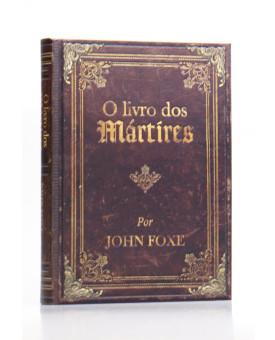 O Livro dos Mártires   Edição Luxo   John Foxe