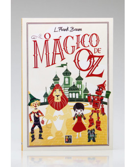 O Mágico de Oz | L. Frank Baum | Pé da Letra