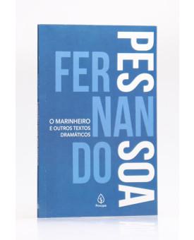 O Marinheiro e Outros Textos Dramáticos | Fernando Pessoa