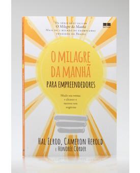 O Milagre da Manhã Para Empreendedores | Hal Elrod, Cameron Herold e Honorée Corder