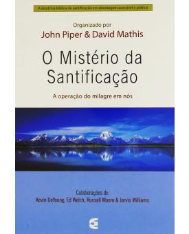 O Mistério Da Santificação | John Piper e David Mathis
