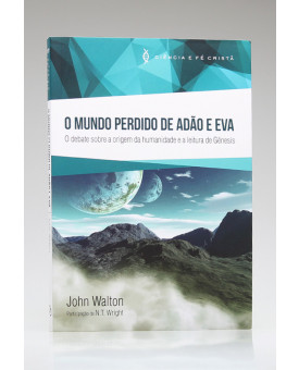 O Mundo Perdido de Adão e Eva | Ciência e Fé Cristã | John Walton