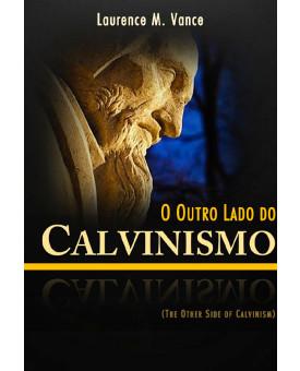 O Outro Lado Do Calvinismo | Laurence M. Vance