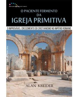 O Paciente Fermento Da Igreja Primitiva   Alan Kredier