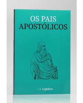 Os Pais Apostólicos | J.B. Lightfoot