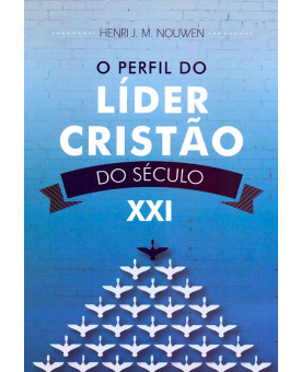 O Perfil do Líder Cristão do Século XXI | Henri J. M. Nouwen