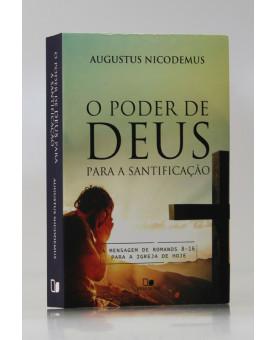 O Poder de Deus Para a Santificação | Augustus Nicodemus