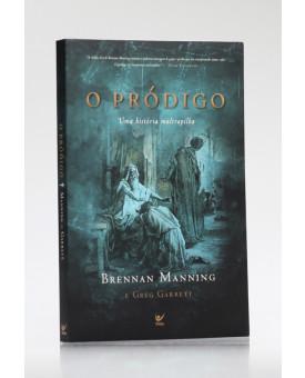 O Pródigo: Uma História Maltrapilha | Brennan Manning | Greg Garrett