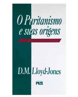 O Puritanismo e suas Origens | D. M. Lloyd-Jones