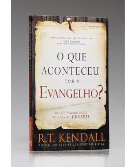 O Que Aconteceu com o Evangelho? | R. T. Kendall