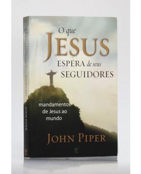 O Que Jesus Espera de Seus Seguidores | John Piper