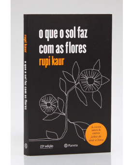 O Que o Sol Faz Com as Flores | Rupi Kaur