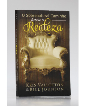 O Sobrenatural Caminho da Realeza | Kris Vallotton & Bill Johnson