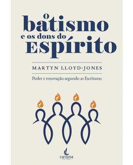 O Batismo e os Dons do Espírito Santo | Martyn Lloyd-Jones