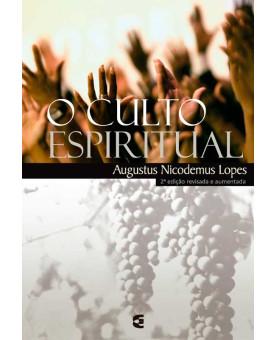 O Culto Espiritual | Augustus Nicodemus Lopes