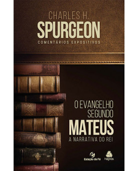 O Evangelho Segundo Mateus | Charles H. Spurgeon