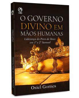 O Governo Divino em Mãos Humanas | Osiel Gomes
