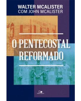 O Pentecostal Reformado | Walter McAlister | John McAlister