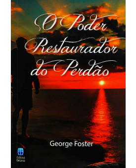 Livro O Poder Restaurador Do Perdão   George Foster
