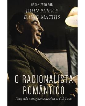 O Racionalista Romântico | John Piper | David Mathis