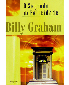 O Segredo da Felicidade | Billy Graham