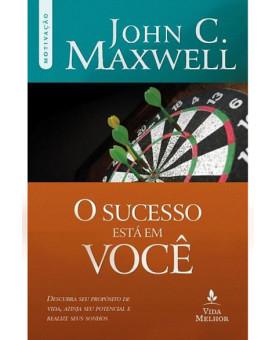 O Sucesso Está em Você | John C. Maxwell