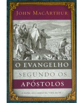 O Evangelho Segundo os Apóstolos | John MacArthur