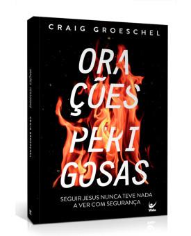 Orações Perigosas | Craig Groeschel