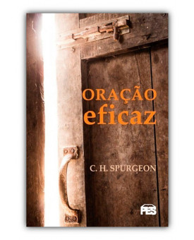 Oração Eficaz | C. H. Spurgeon