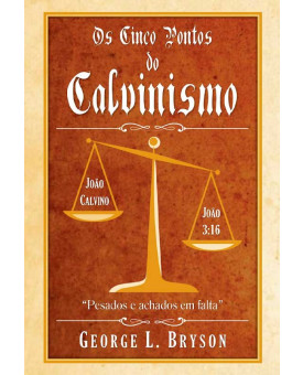 Os Cinco Pontos do Calvinismo | George L. Bryson