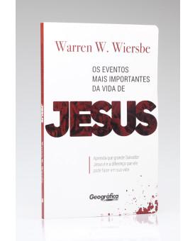 Os Eventos mais Importantes da Vida de Jesus | Warren W. Wiersbe