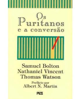Os Puritanos e a Conversão | Samuel Bolton | Nathaniel Vincent e Thomas Watson
