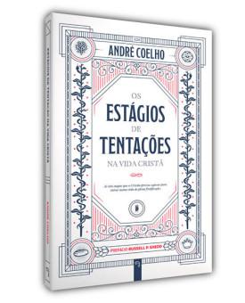 Os Estágios de Tentações na Vida Cristã | André Coelho