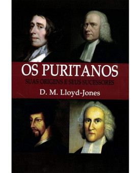 Os Puritanos | Martyn Lloyd-Jones