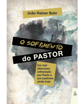 O sofrimento do pastor: Um mal silencioso enfrentado por Paulo e por pastores ainda hoje | João Rainer Buhr