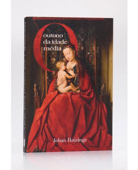 O Outono da Idade Média | Nova Edição com Imagens | Johan Huizinga