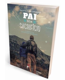 Pai Sem Sacrifício | Fausto Flor Carvalho