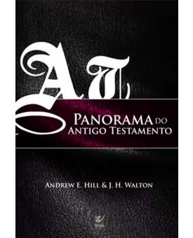 Panorama do Antigo Testamento | Andrew E. Hill & J.H Walton