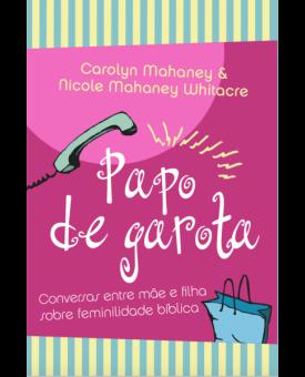 Papo de Garota | Carolyn Mahaney & Nicole Mahaney Whitacre