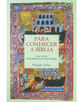 Livro Para Conhecer a Bíblia | Um Guia Histórico e Cultural | Philippe Sellier