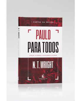 Paulo Para Todos | Efésios, Filipenses, Colossenses e Filemom | N. T. Wright