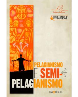 Pelagianismo e Semi-Pelagianismo | Coleção Arminianismo | Ivan de Oliveira