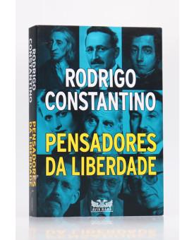 Pensadores da Liberdade   Rodrigo Constantino