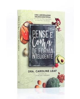 Pense, e Coma de Forma Inteligente | Dra. Caroline Leaf