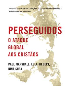 Perseguidos | Paul Marshall | Lela Gilbert e Nina Shea