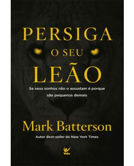 Persiga o seu Leão   Mark Batterson