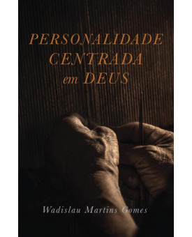 Personalidade Centrada em Deus | Wadislau Martins Gomes